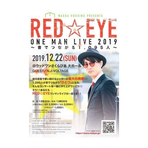 RED☆EYE ONEMANLIVE 2019(指定席:一般 ) / TICKET