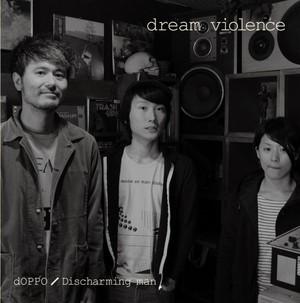 dOPPO / Discharming man 「Dream violence」