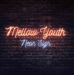 Mellow Youth 1st Single 「Neon sign」