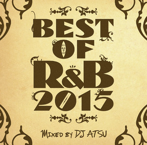 DOWNLOAD : BEST OF R&B 2015 / Mixed by DJ ATSU
