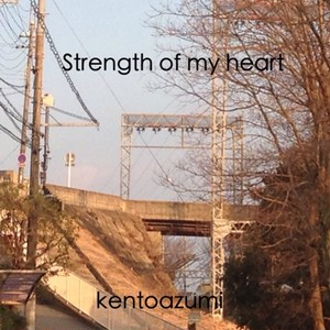 kentoazumi 6th 配信限定シングル Strength of my heart(MP3)