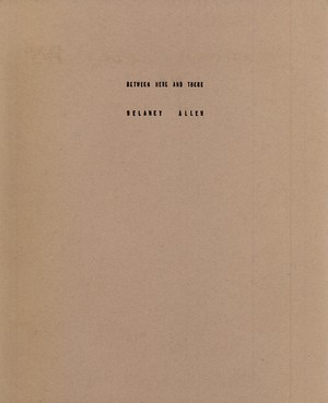 BETWEEN HERE AND THERE / DELANY ALLEN