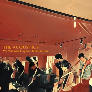 "THE ACOUSTICS ""We Will Meet Again / Illumination"""