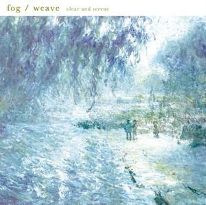 fog / weave「clear and serene」