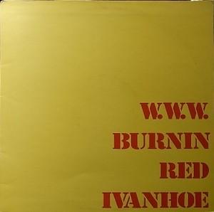 【LP】BURNIN RED IVANHOE/W.W.W.