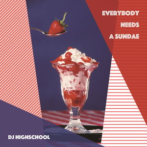 DJ HIGHSCHOOL / EVERYBODY NEEDS A SUNDAE