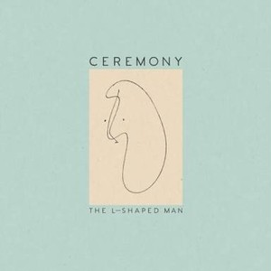 CEREMONY / The L-Shaped Man