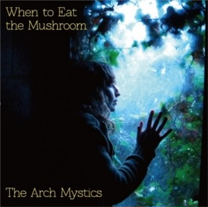 The Arch Mystics / When to Eat the Mushroom(アナログLP)
