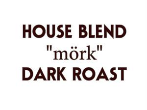 """HOUSE BLEND  /  """"mörk"""""""