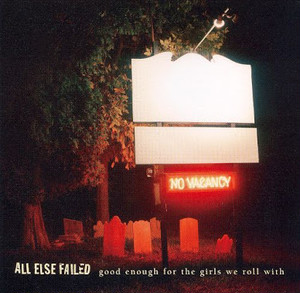 【USED】ALL ELSE FAILED / Good enough for the girls we roll with