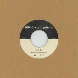 Guilty Luv (Kenichiro Nishihara Remix) 7 inch / BRON-K × Loptimist
