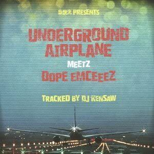 DJ KENSAW : UNDERGROUND AIRPLANE MEETZ D.O.P.E EMCEEEZ【CD】