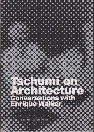 Tschumi on Architecture conversations with Enrique Walker バーナード・チュミとの対話