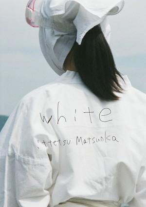 松岡一哲 / Ittetsu Matsuoka 写真集 『white』