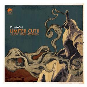 DJ MASH - LImitter Cut Ⅱ -Just Time 420 Mix- (MIX CD)