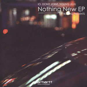 IO,DONY JOINT,YOUNG JUJU「Nothing New EP」 Supported by Carhartt WIP