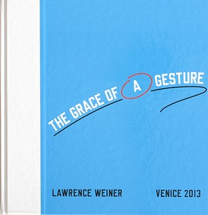 The Grase of a Gesture / LAWRENCE WEINER