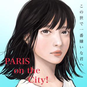 PARIS on the City! 10曲入り1st フルアルバム『この世で一番嫌いな君へ』