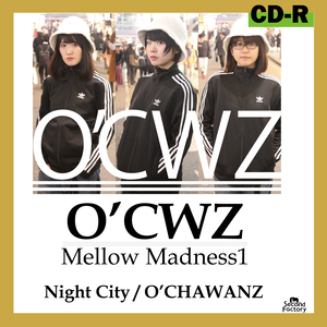 O'CHAWANZ / Mellow Madness 1 ~Night City~