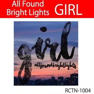 GIRL / All Found Bright Lights