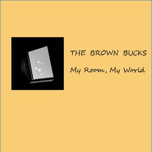 THE BROWN BUCKS / My Room, My World