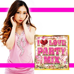 I LOVE PARTY MIX Mixed by DJ RISA♡