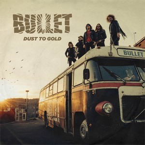 "BULLET ""Dust To Gold"""