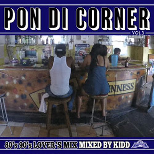 PON DI CORNER vol.3 Mixed by KIDD from FUJIYAMA