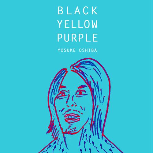 「BLACK YELLOW PURPLE」YOSUKE OSHIBA
