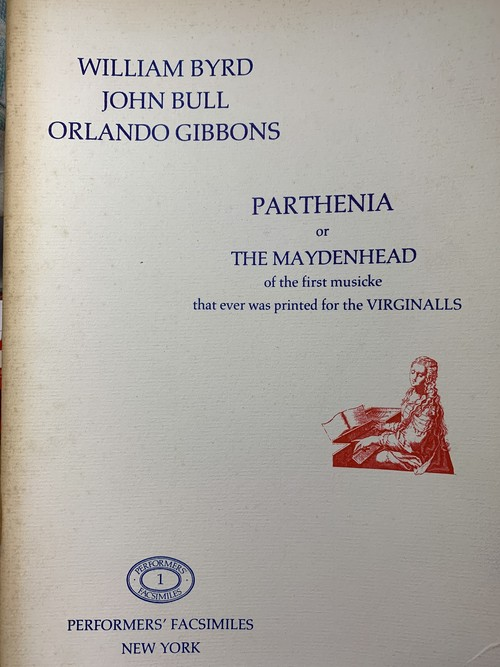 PARTHENIA or THE MAYDENHEAD of the first musicke that ever was printed  for the VIRGINALLS