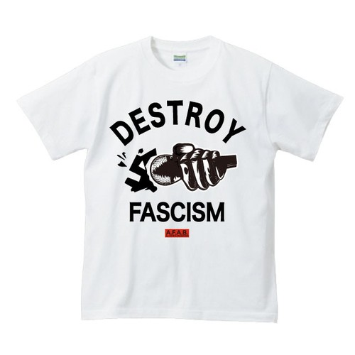 DESTROY FASCISM(A.F.A.B.:ALL FASCISTS ARE BASTARDS)T-SHIRT(白ボディー )