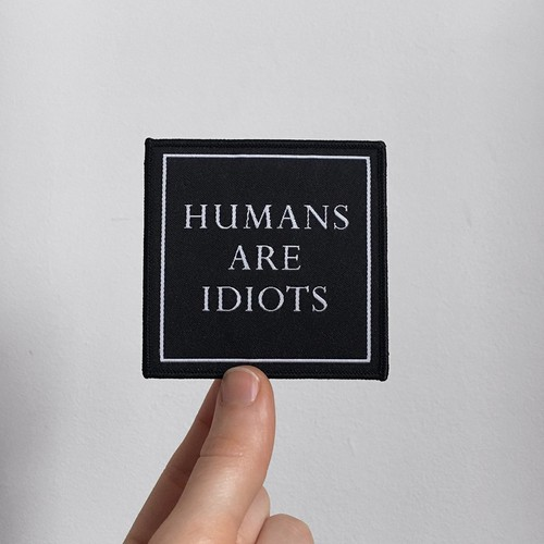 LIFE CLUB'Humans are Idiots' Patch