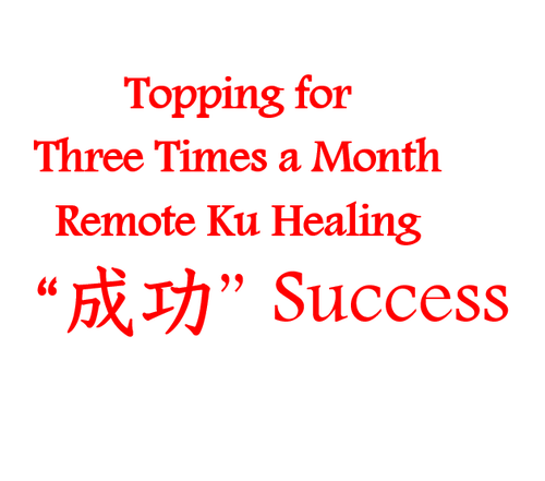 "Topping ""Success"" for Three Times A Month Remote Ku Healing"