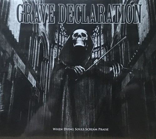 "GRAVE DECLARATION	""When Dying Souls Scream Praise"""