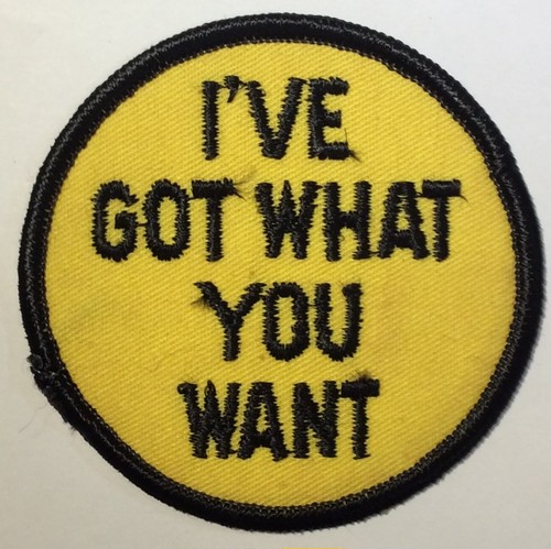 "Patch""I`V GOT WHAT YOU WANT"""