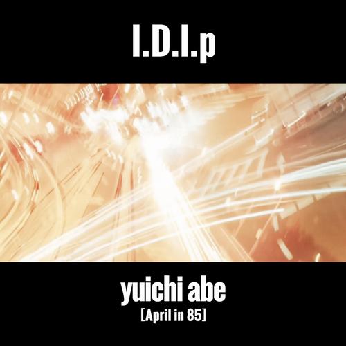 I.D.l.p / yuichi abe[April in 85]