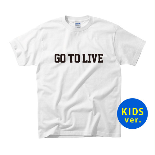 Go To Live Tee (WHITE) ※kids 100 / 120(表プリントのみ)