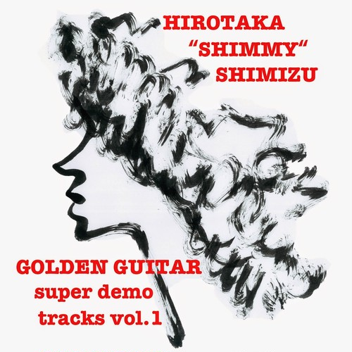 "GOLDEN GUITAR super demo tracks vol.1 / Hirotaka ""SHIMMY"" Shimizu"
