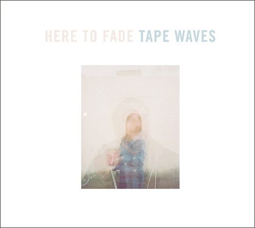 Tape Waves / Here To Fade