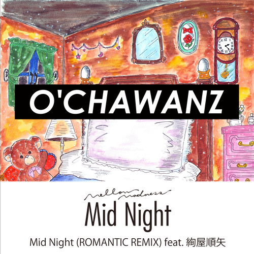 Mid Night (ROMANTIC REMIX) feat.絢屋順矢 / O'CHAWANZ