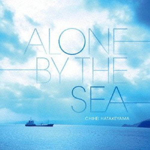 Chihei Hatakeyama  /  Alone by The Sea
