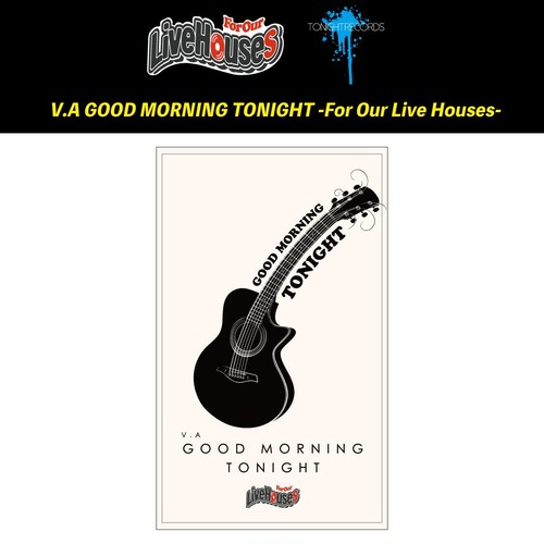 【For Our Live Houses】V.A GOOD MORNING TONIGHT -For Our Live Houses-