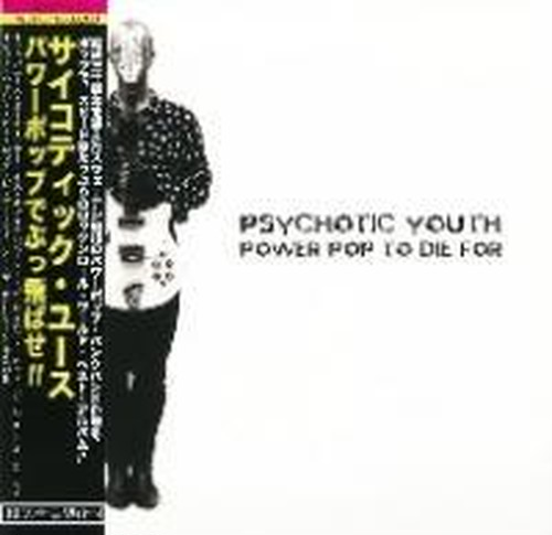 """PSYCHOTIC YOUTH """"POWER POP TO DIE FOR"""" / CD"""