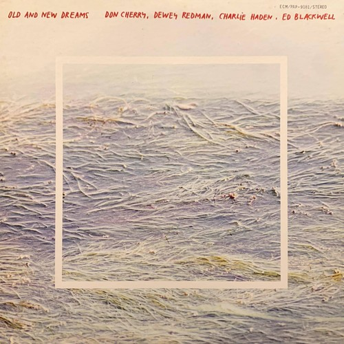 DON CHERRY, DEWEY REDMAN, CHARLIE HADEN, ED BLACKWELL  - Old And New Dreams
