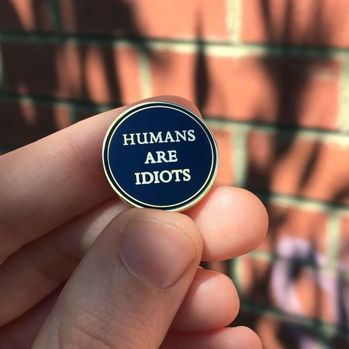 LIFE CLUB'Humans are Idiots' Hard Enamel Pin