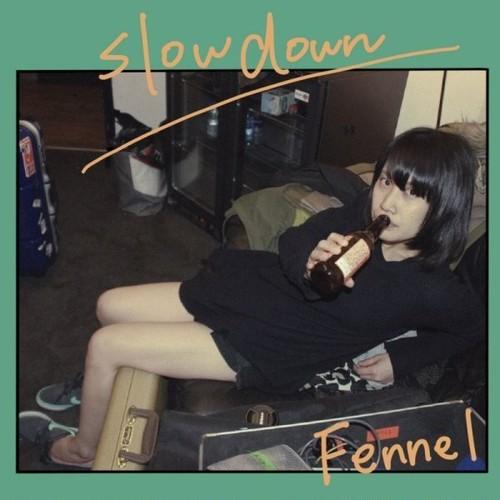 Fennel / slow down