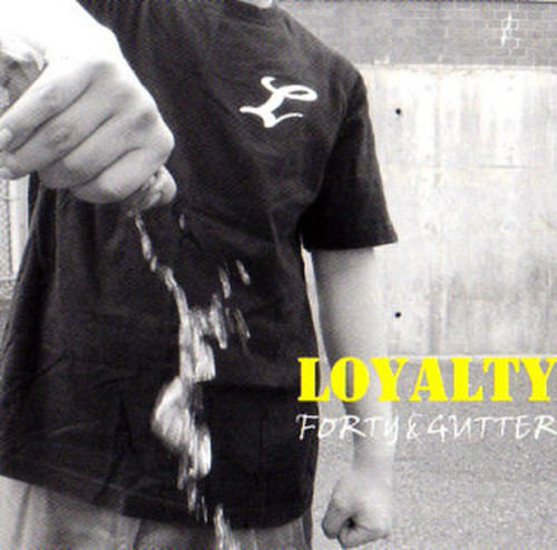 """LOYALTY""/FORTY&GUTTER(BLOODNA RECORDS)"