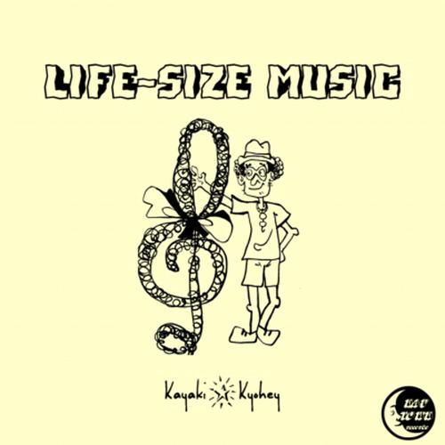 LIFE-SIZE MUSIC/カヤキ★キョーヘー(CD)