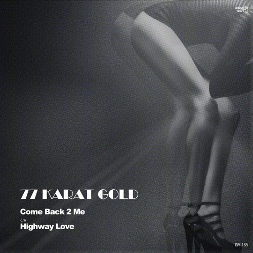 "【7""】77 Karat Gold - COME BACK 2 ME / Highway Love"