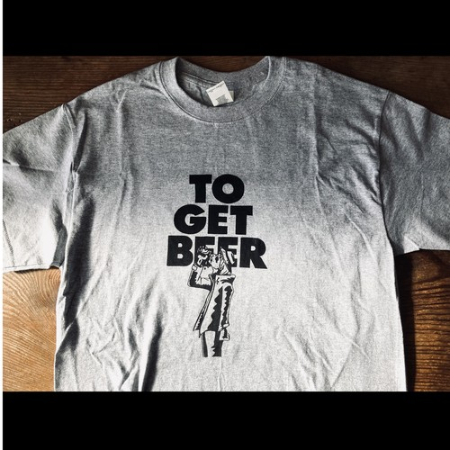 TO GET BEER T-shirts